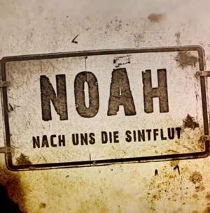 Noah - Nach Uns Die Sintflut